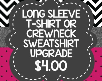 T-SHIRT: Longsleeve T-Shirt OR Crewneck Sweatshirt Upgrade