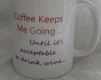Glossy white mug 'Coffee keeps me going until it's aceptable to drink wine'