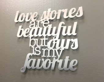 Love Stories Are Beautiful But Ours Is My Favorite - Metal Wall Art - Home Decor