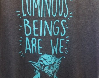 Star Wars-Luminous Beings Are We- Yoda T-Shirt