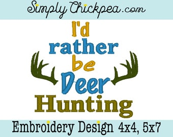 Embroidery Design - I'd Rather Be Deer Hunting - Instant Download - Antlers - Perfect for Boys - For 4x4 and 5x7 Hoops