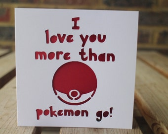 I love you more than pokemon go!