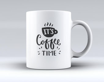 Its Coffee Time-ink Fuzed Ceramic Coffee Mug or Tea Cup