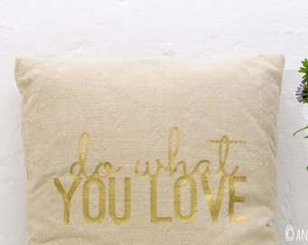 Do what you love pillows made of linen with Golden printing