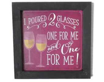 Wine Sign, I Poured Two Glasses, Funny Wine Sign, Wall Decor, Wine Art, Home Decor, Handmade, 7x7, Real Wood Frame, Made in the USA