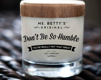 Ms. Betty's Original Bad-Ass Scented Soy Candles - Don't Be So Humble - You're Not Really That Great