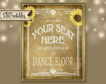 Find Your Seat Here, but Your Place is on the Dance Floor-wedding sign - FOUR sizes - instant download file - Vintage Sunflower Collection