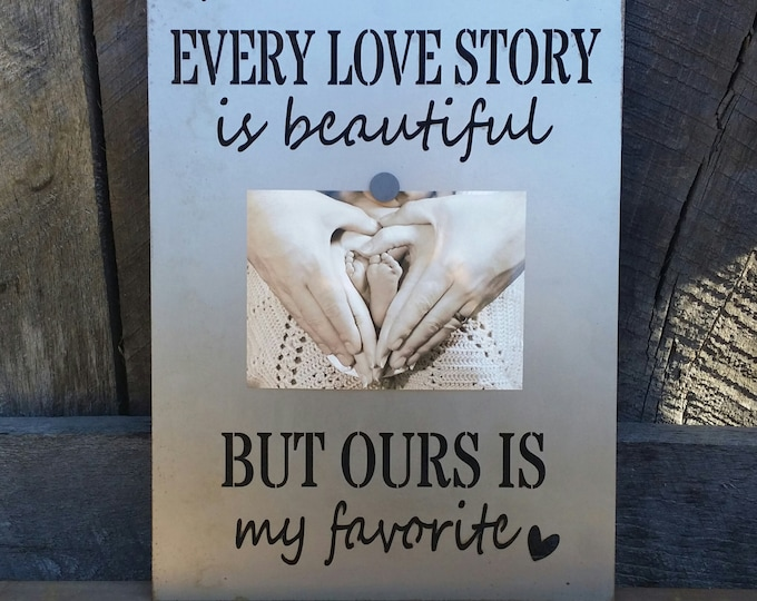 Love Metal Sign - Picture Frame - Every Love Story Is Beautiful But Ours Is My Favorite