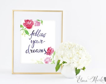 Follow Your Dreams - Giclee Art print - Floral Watercolor Calligraphy Painting - Office & Home decor Wall Art - 8x10 11x14