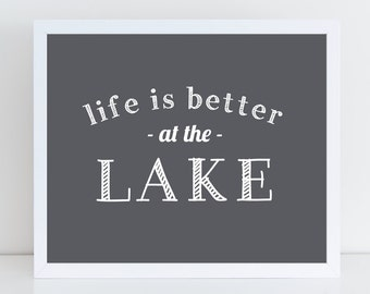 Life is Better at the Lake Art Print, Lake Wall Art, Lake Art Print, Gray Lake Print, Lake House Hostess Gift, Lake Gift, Chalet lake quote