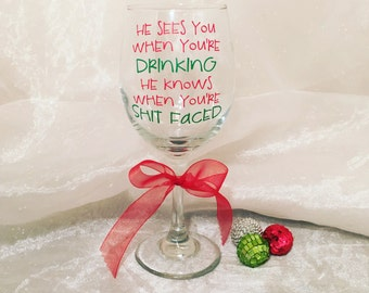 He Sees You When You're Drinking He Knows When You're Sh!t Faced Wine Glass, Funny Wine Glass, Christmas Wine Glass, Holiday Wine Glass