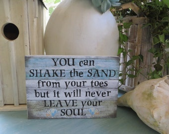 "Wood block sign, ""You can shake the sand from your toes but it will never leave your soul"", Beach Decor, Cottage decor"