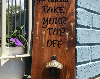 Go Ahead Take Your Top Off // Kitchen Sign // Wall Mount Beer Bottle Opener // Cast Iron