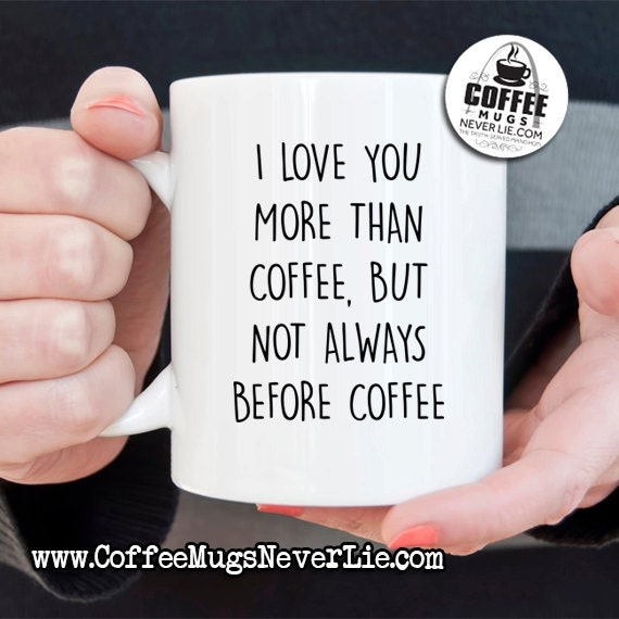 I Love You More Than Coffee: Funny Coffee Mug I Love You More Than Coffee But Not Always