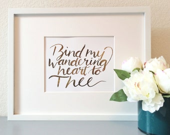 Goldfoil calligraphy hymn: Bind my wandering heart to Thee, Rosegold foil, Come Thou Fount