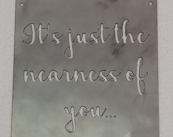 "It's Just The Nearness of You Metal Sign - 10"" x 10"""