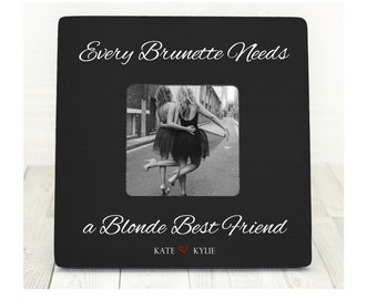 Every Brunette Needs a Blonde Best Friend Picture Frame Best Friends Picture Frame Best Friend Gift Christmas Gift Holiday Gift