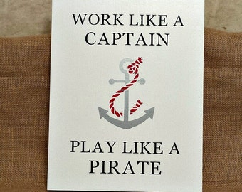 Inspirational Gift, Work like a captain play like a pirate, Friendship Gift, Gift for friend Pirate Quote, Captain Quote