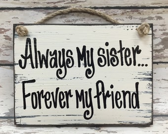 SISTER SIGN Always My Sister Forever My Friend, 6x8 Wood, Best Gift for Sisters, Big little Sis Mother's Day Special Birthday Love Friends