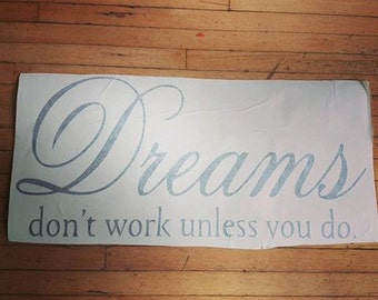 "Decorative Wall Art Decal 11"" x 24"" Vinyl Dreams Don't Work Unless You Do Various Colors Available"