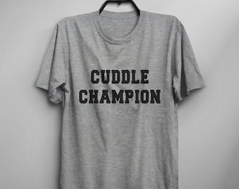 Cuddle Champion Tshirt Tumblr Shirts with sayings Quote Tee Shirt Funny T-Shirt Graphic Tee gift Womens TShirts
