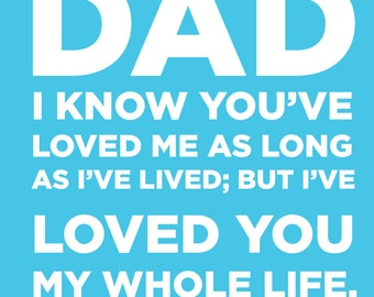 """Dad....I've loved you my whole life. Printable download. 8x10"""" Ideal for Father's Day"""