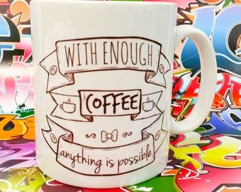 With enough coffee, anything is possible, made to order coffee cup