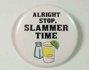Funny Button Pin Badge ∙ Alright Stop. Slammer Time Pin Badge ∙ Lyric Quote Tequila Pin Badge ∙ Funny Fridge Magnet ∙ Hen Party