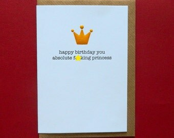 happy birthday you absolute f*cking princess. Rude, Funny, Insulting, Birthday, Friend, Girlfriend - Hand-enamelled art card.
