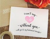 I can't say i do without you will you be my bridesmaid card How to ask a bridesmaid gift card (Stylish) See Description!
