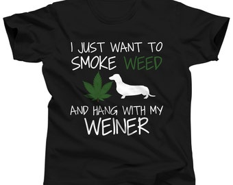 Weiner Dog Shirt - I Just Want To Smoke Weed Hang With My Weiner - Dachshund - Dachshund - Doxie - Sausage Dog - Cannabis - Wiener Dog Shirt