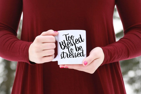 Too Blessed To Be Stressed | Message Mugs | 11 oz.