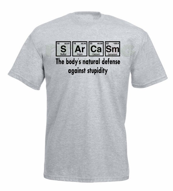 Sarcasm the body 39 s natural defense against by for Custom periodic table t shirts