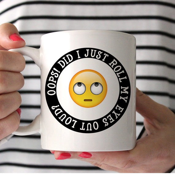 Coffee Mug - Oops Did I Just Roll My Eyes Out Loud Funny Mug - Funny Emoji Coffee Mug - Rolling Eyes Emoji Cup
