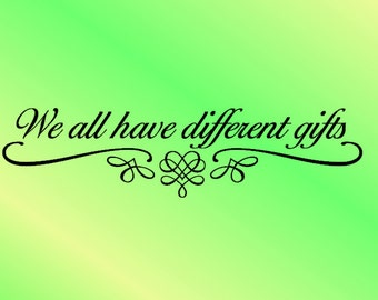We All Have Different Gifts - Vinyl Wall Decal - Vinyl Wall Art - Wall Decor - Vinyl Decor - Inspirational Quote Decal