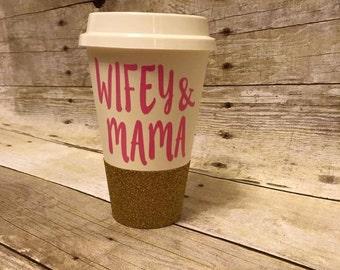 Wifey & Mama glittered travel mug, coffee mug.