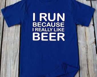 Beer Shirt Funny I Run Because I really Like Beer Running Shirt Gym Shirt Gift For Him Workout Shirt Funny beer Shirt
