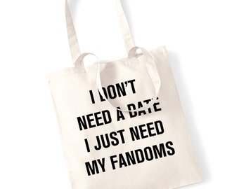 I don't need a date I just need my fandoms tote bag funny joke gift valentines single geek nerd dork book tumblr film scifi fan hipster 1198