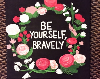 Be Yourself, Bravely