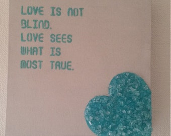 Canvas painting: Love is not blind. Love sees what is most true.