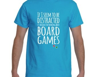 Board Game Tshirt - If I Seem To Be Distracted It's Because I'm Thinking About Board Games, Meeple t-shirt for board game geeks, gamers