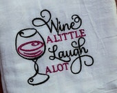 "Kitchen Towel Embroidered ""Wine a Little Laugh a Lot "" / Tea Towel / Flour Sack Fun Kitchen Towel / Tea Towel / House Warming / Wine Gift"
