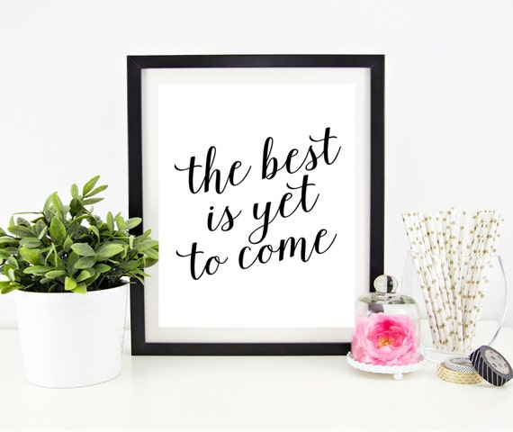 The best is yet to come printable home quotes wedding for Best place for wall decor