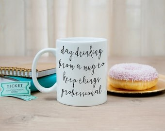 Day Drinking to Keep Things Professional!  Funny Coffee Mug, Stocking Stuffer