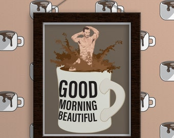 Print - Good Morning Beautiful. Funny Gifts for Friends. Funny Quote. Humor. Friend Christmas Gift. Funny Coffee Sign. Sexy Man. Male Model.