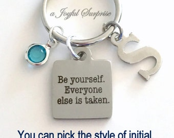 Be Yourself Everyone Else is Taken Keyring Graduation Present, Encouragement Keychain Quote Key Chain Custom Birthstone Initial Personalized