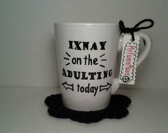 Ixnay on the Adulting Today - I Can't Adult Mug - No Adulting Mug - Funny Mug - Adult Humor - Stoneware Mug - Hand Painted - Customizable