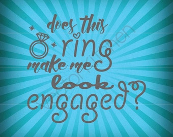 Does this ring make me look engaged Cutting Fun Wedding Template SVG EPS DIY Cricut Printable Framing Commerial Vector Instant Download