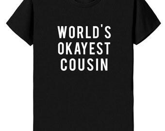 Cousin, big cousin shirt, Cousin shirt, little cousin shirt, Worlds Okayest Cousin t shirt - Gift for Cousin - 366