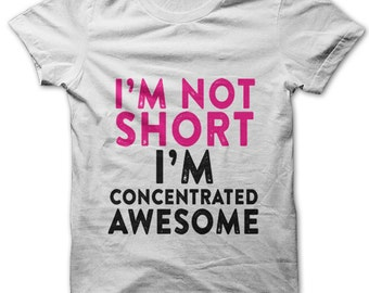 I'm Not Short I'm Concentrated Awesome t-shirt